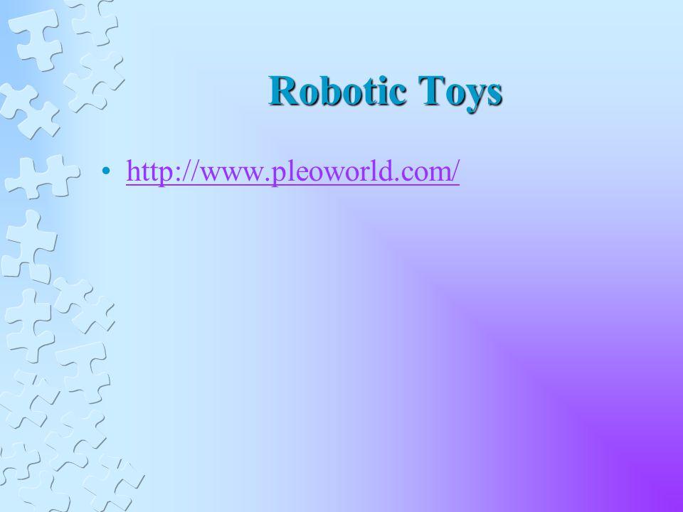 Robotic Toys http://www.pleoworld.com/