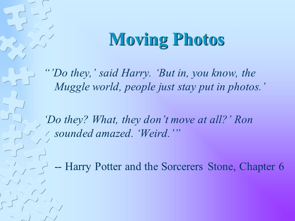 Moving Photos Do they, said Harry.