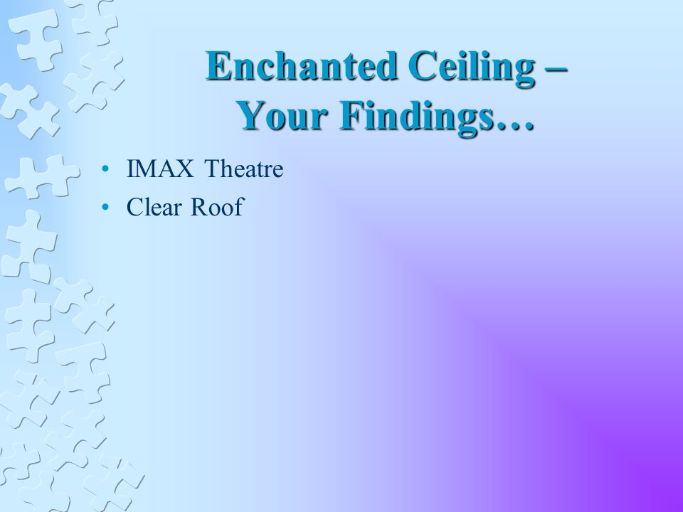 Enchanted Ceiling – Your Findings… IMAX Theatre Clear Roof