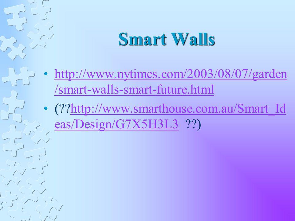 Smart Walls http://www.nytimes.com/2003/08/07/garden /smart-walls-smart-future.htmlhttp://www.nytimes.com/2003/08/07/garden /smart-walls-smart-future.