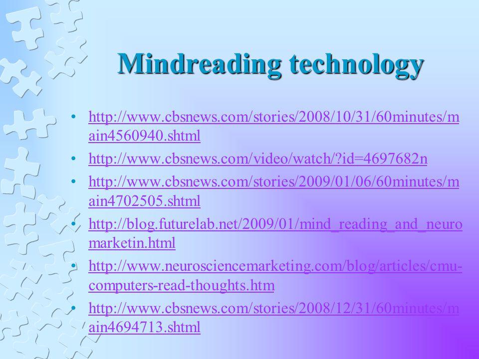Mindreading technology http://www.cbsnews.com/stories/2008/10/31/60minutes/m ain4560940.shtmlhttp://www.cbsnews.com/stories/2008/10/31/60minutes/m ain
