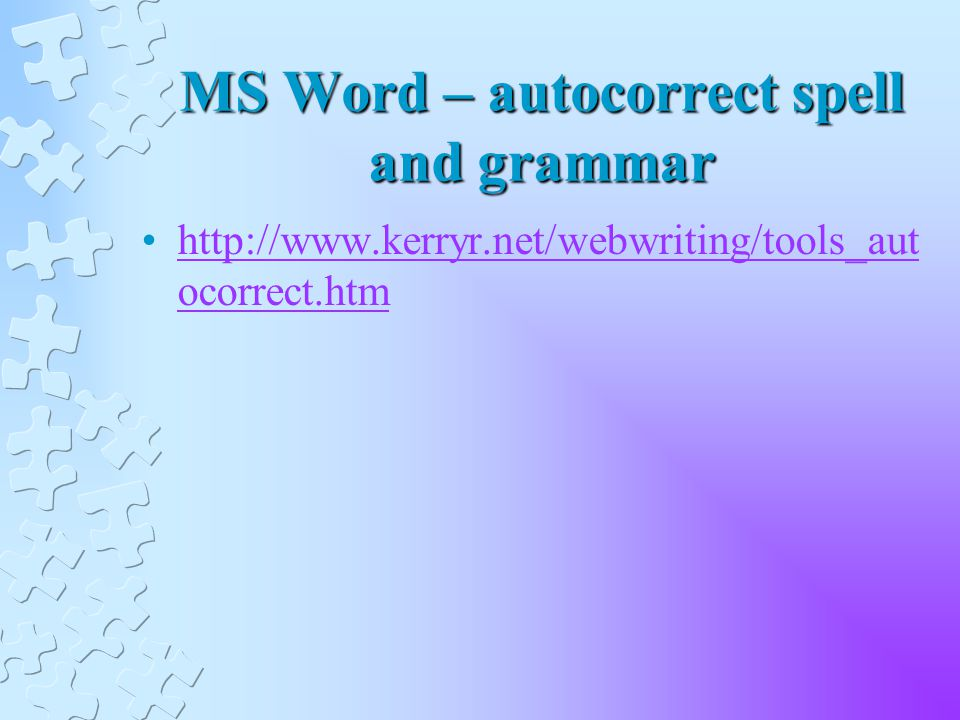 MS Word – autocorrect spell and grammar   ocorrect.htmhttp://  ocorrect.htm