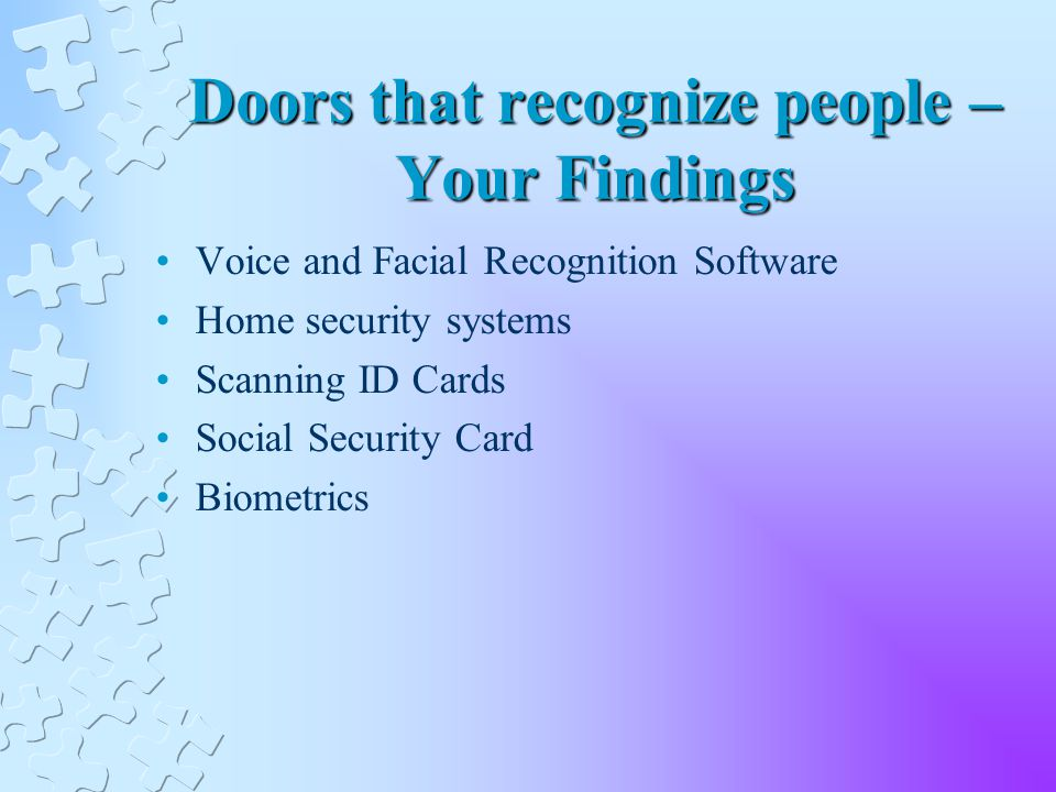 Doors that recognize people – Your Findings Voice and Facial Recognition Software Home security systems Scanning ID Cards Social Security Card Biometrics