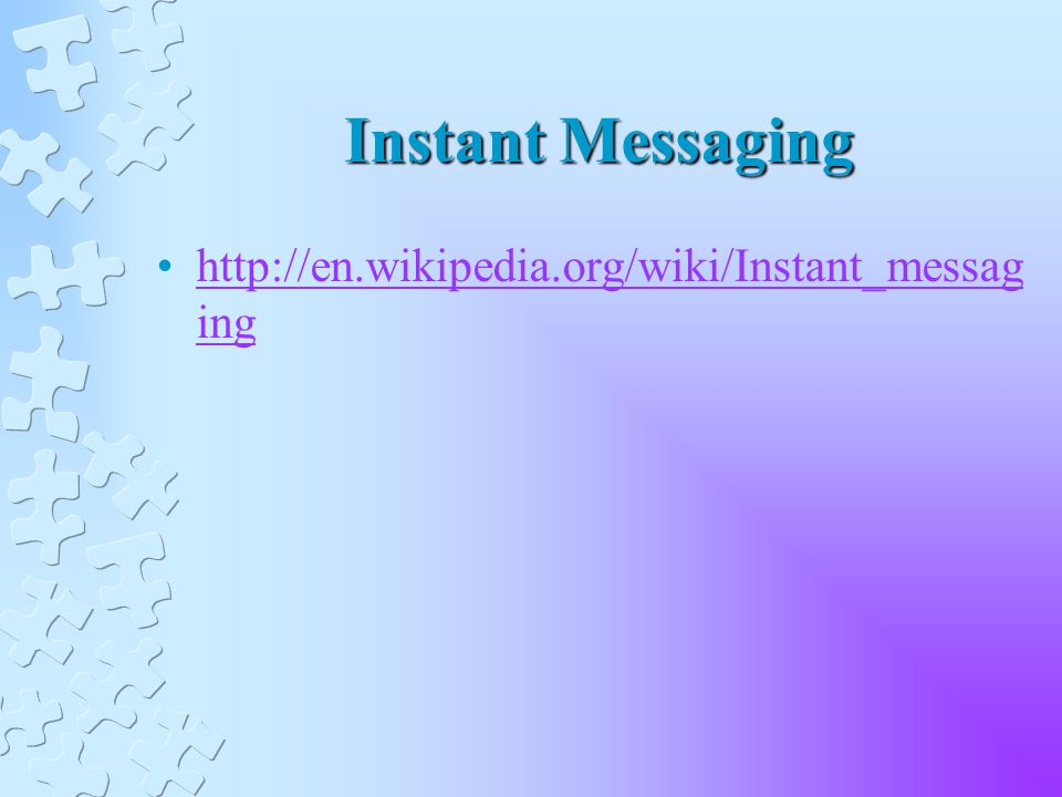 Instant Messaging   inghttp://en.wikipedia.org/wiki/Instant_messag ing