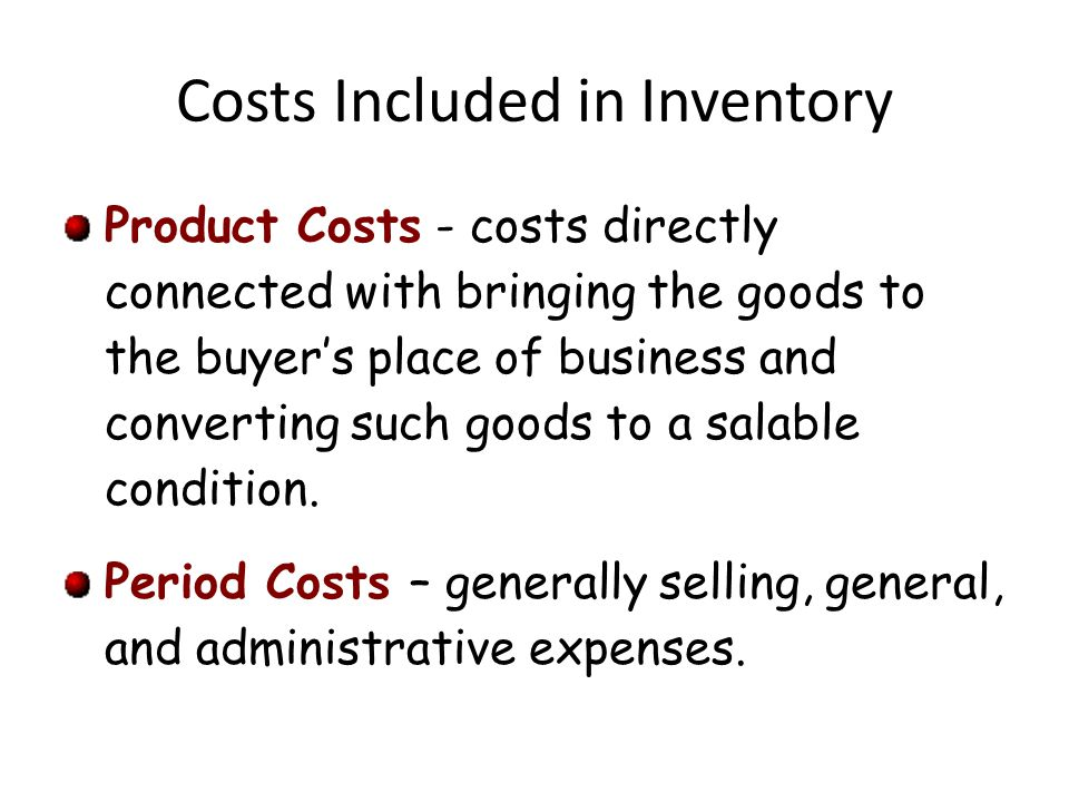 Costs Included in Inventory Product Costs - costs directly connected with bringing the goods to the buyers place of business and converting such goods to a salable condition.
