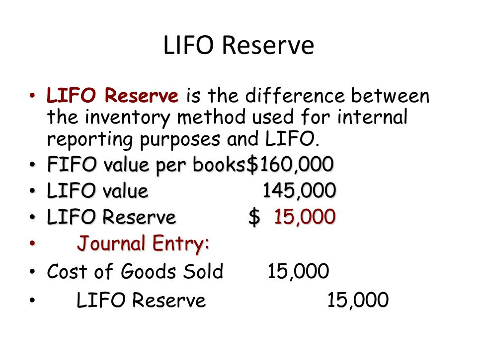LIFO Reserve LIFO Reserve is the difference between the inventory method used for internal reporting purposes and LIFO.