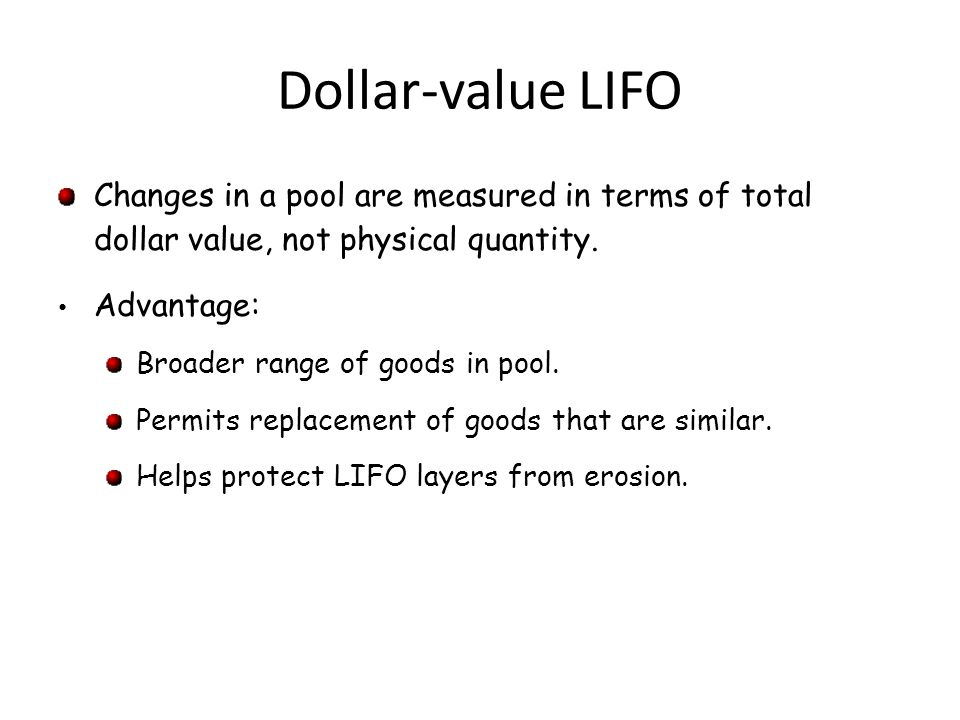 Dollar-value LIFO Changes in a pool are measured in terms of total dollar value, not physical quantity.