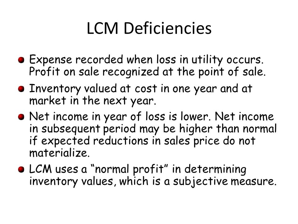 LCM Deficiencies Expense recorded when loss in utility occurs.