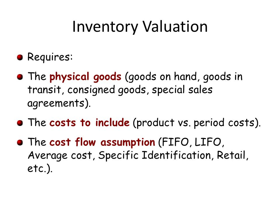 Inventory Valuation Requires: The physical goods (goods on hand, goods in transit, consigned goods, special sales agreements).