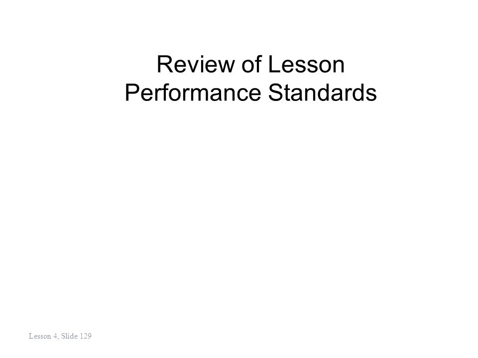 Review of Lesson Performance Standards Lesson 4, Slide 129