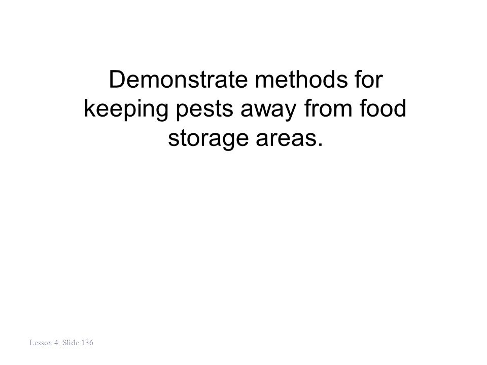 Demonstrate methods for keeping pests away from food storage areas. Lesson 4, Slide 136