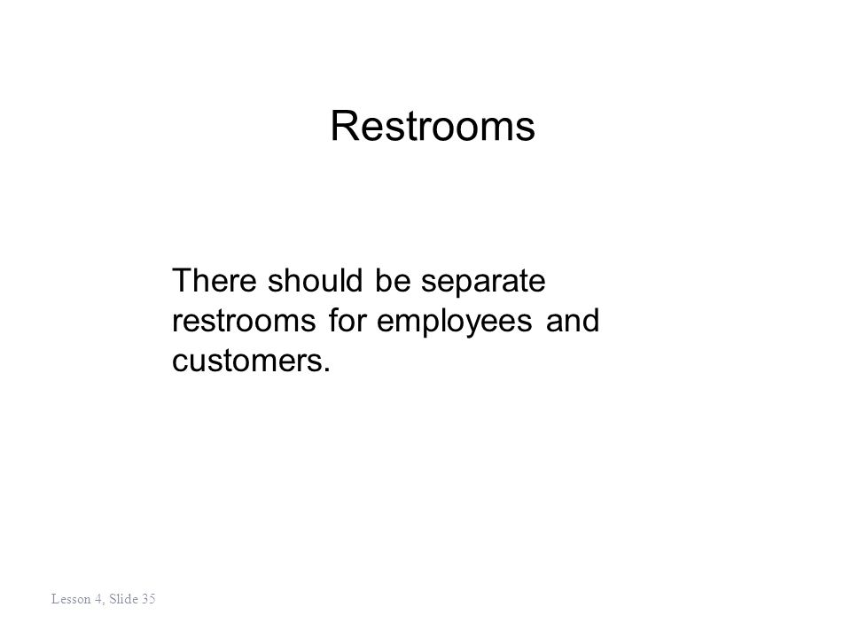 Restrooms There should be separate restrooms for employees and customers. Lesson 4, Slide 35