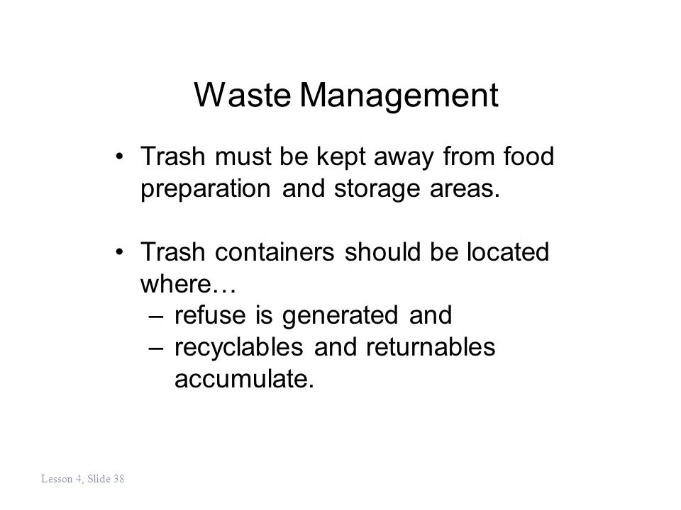 Waste Management Trash must be kept away from food preparation and storage areas.