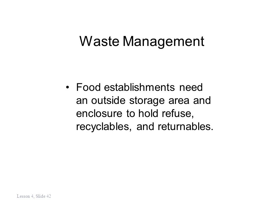 Waste Management Food establishments need an outside storage area and enclosure to hold refuse, recyclables, and returnables.