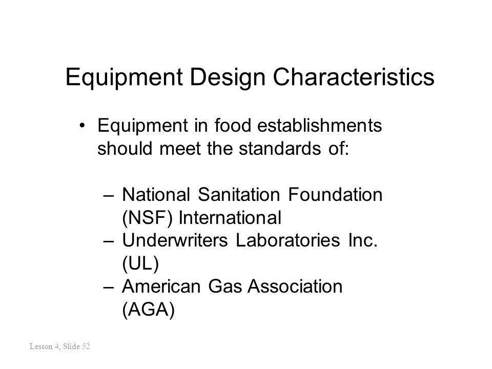 Equipment Design Characteristics Equipment in food establishments should meet the standards of: –National Sanitation Foundation (NSF) International –Underwriters Laboratories Inc.