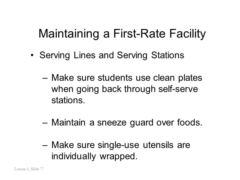 Maintaining a First-Rate Facility Serving Lines and Serving Stations –Make sure students use clean plates when going back through self-serve stations.