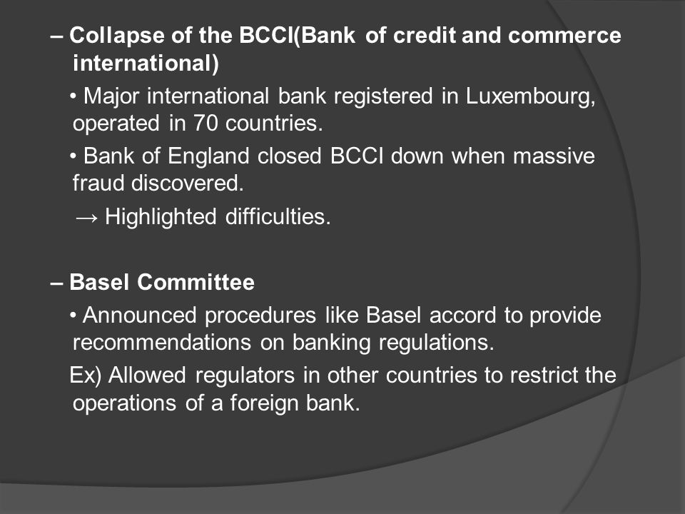 – Collapse of the BCCI(Bank of credit and commerce international) Major international bank registered in Luxembourg, operated in 70 countries. Bank of