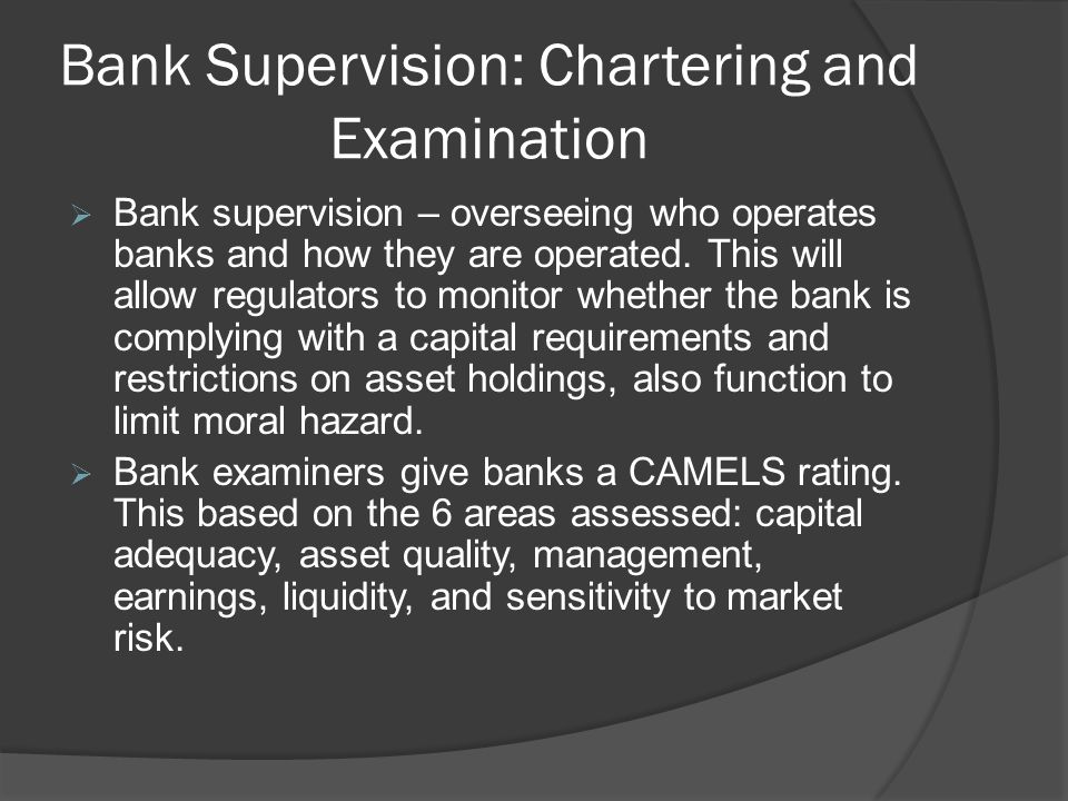 Bank Supervision: Chartering and Examination Bank supervision – overseeing who operates banks and how they are operated. This will allow regulators to