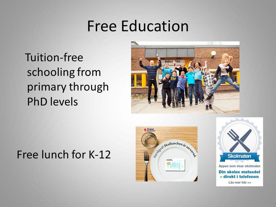 Free Education Tuition-free schooling from primary through PhD levels Free lunch for K-12