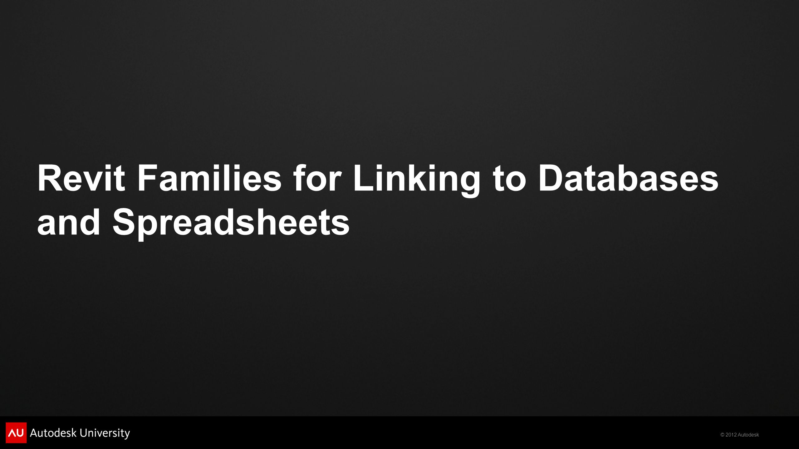 © 2012 Autodesk Revit Families for Linking to Databases and Spreadsheets
