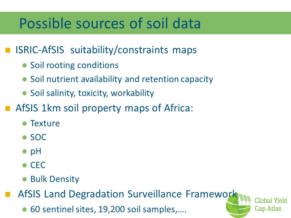 Possible sources of soil data ISRIC-AfSIS suitability/constraints maps Soil rooting conditions Soil nutrient availability and retention capacity Soil