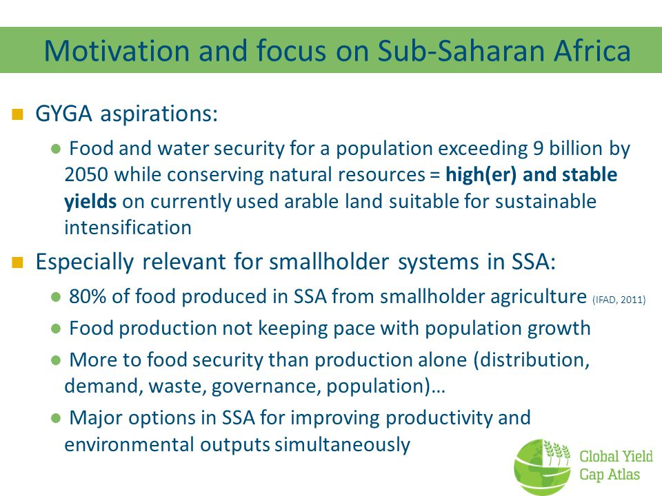 Sustainable intensification in SSA smallholder context Smallholder production systems extremely diverse: Agro-ecology (climate, soil, landform) Socio-economic conditions (e.g.