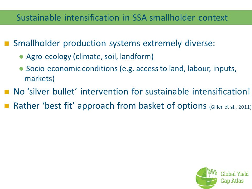 Conclusions Targeting sustainable intensification options is and important component of global future security studies Focus on soil suitability especially relevant for smallholder systems in SSA New sources of high resolution soil data can help in constructing a soil suitability index tuned towards the basket of intervention/adaptation options Combined with GYGA approaches to yield gap assessment, best bet areas/systems for sustainable intensification can be identified: extrapolation domains for OFRA