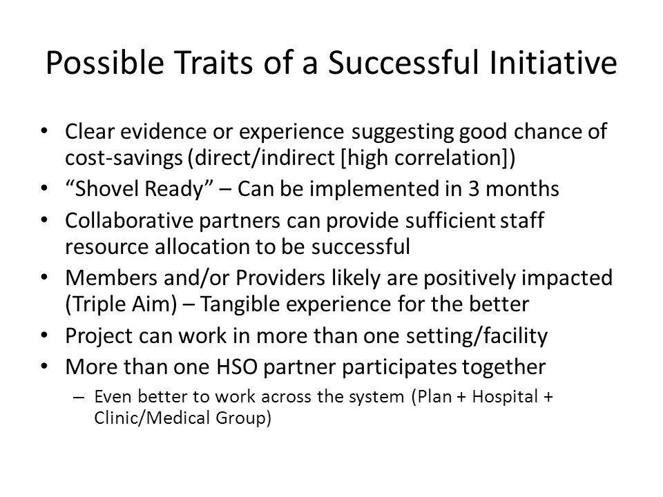 Possible Traits of a Successful Initiative Clear evidence or experience suggesting good chance of cost-savings (direct/indirect [high correlation]) Sh