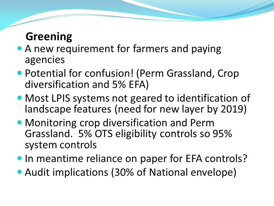 Greening A new requirement for farmers and paying agencies Potential for confusion.