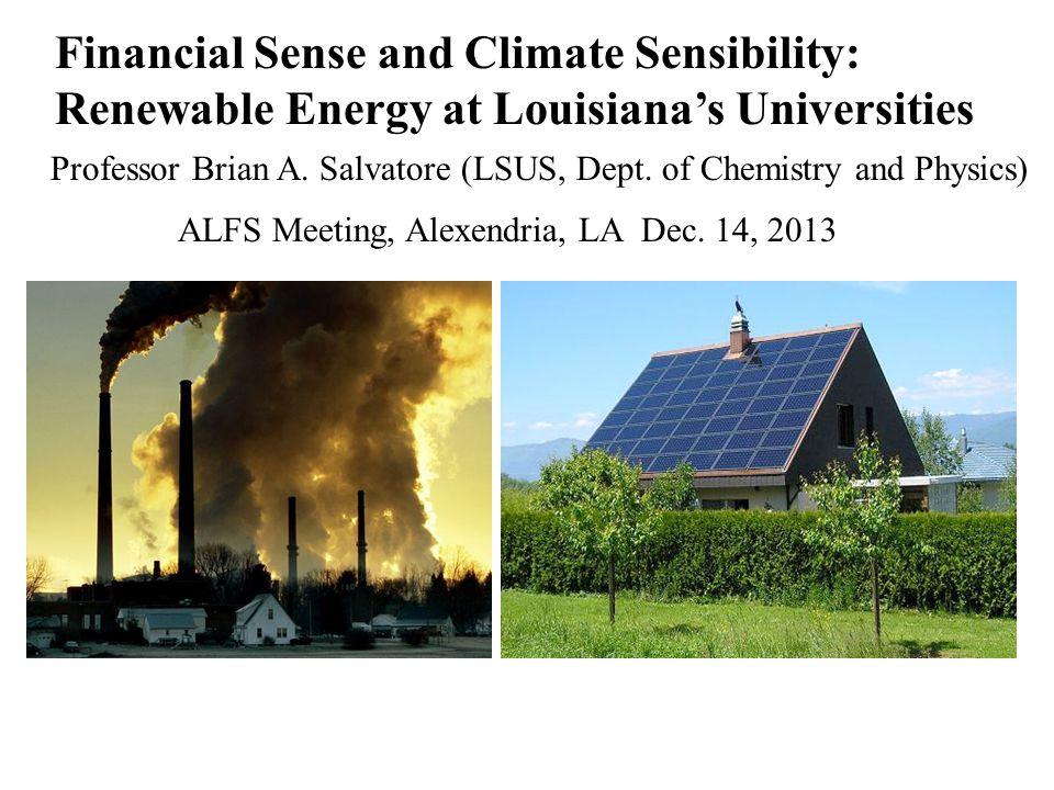 Financial Sense and Climate Sensibility: Renewable Energy at Louisianas Universities ALFS Meeting, Alexendria, LA Dec.