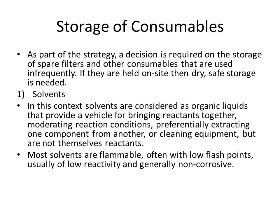 Storage of Consumables As part of the strategy, a decision is required on the storage of spare filters and other consumables that are used infrequentl
