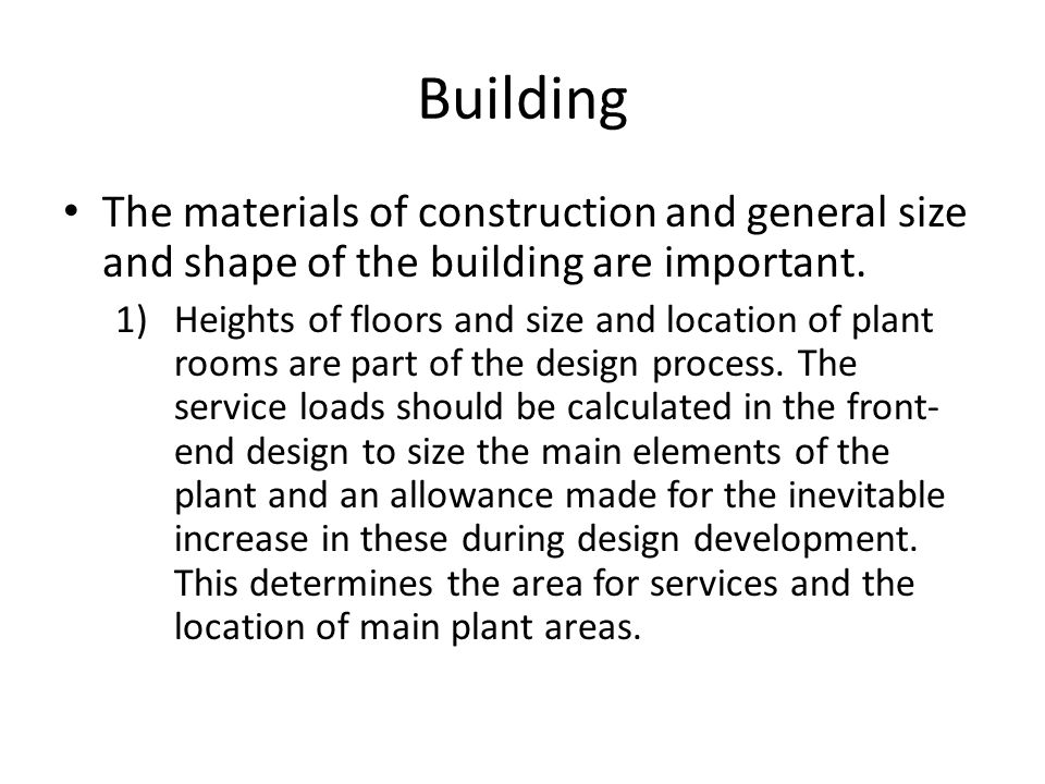 Building The materials of construction and general size and shape of the building are important. 1)Heights of floors and size and location of plant ro
