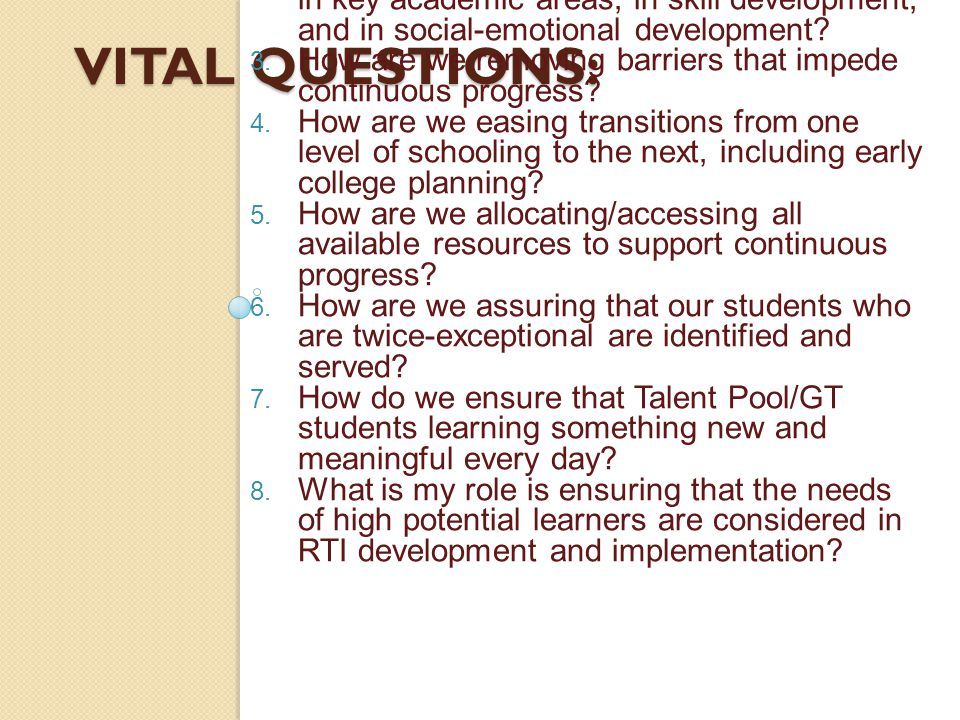 VITAL QUESTIONS: How do we assure that the needs of high potential students are addressed as a part of RTI planning and delivery? How are we fostering