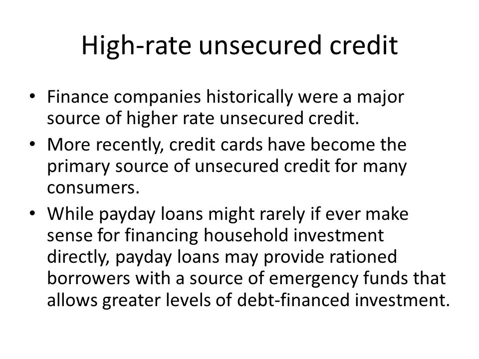 High-rate unsecured credit Finance companies historically were a major source of higher rate unsecured credit.