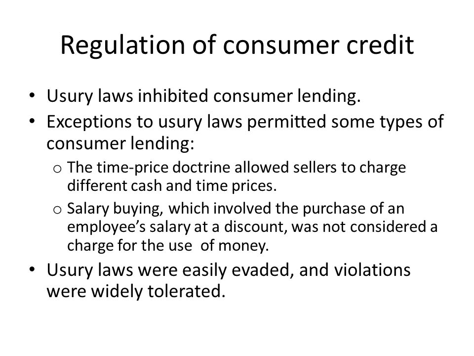 Regulation of consumer credit Usury laws inhibited consumer lending.