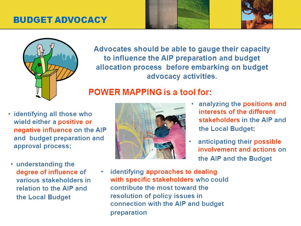 BUDGET ADVOCACY Advocates should be able to gauge their capacity to influence the AIP preparation and budget allocation process before embarking on budget advocacy activities.