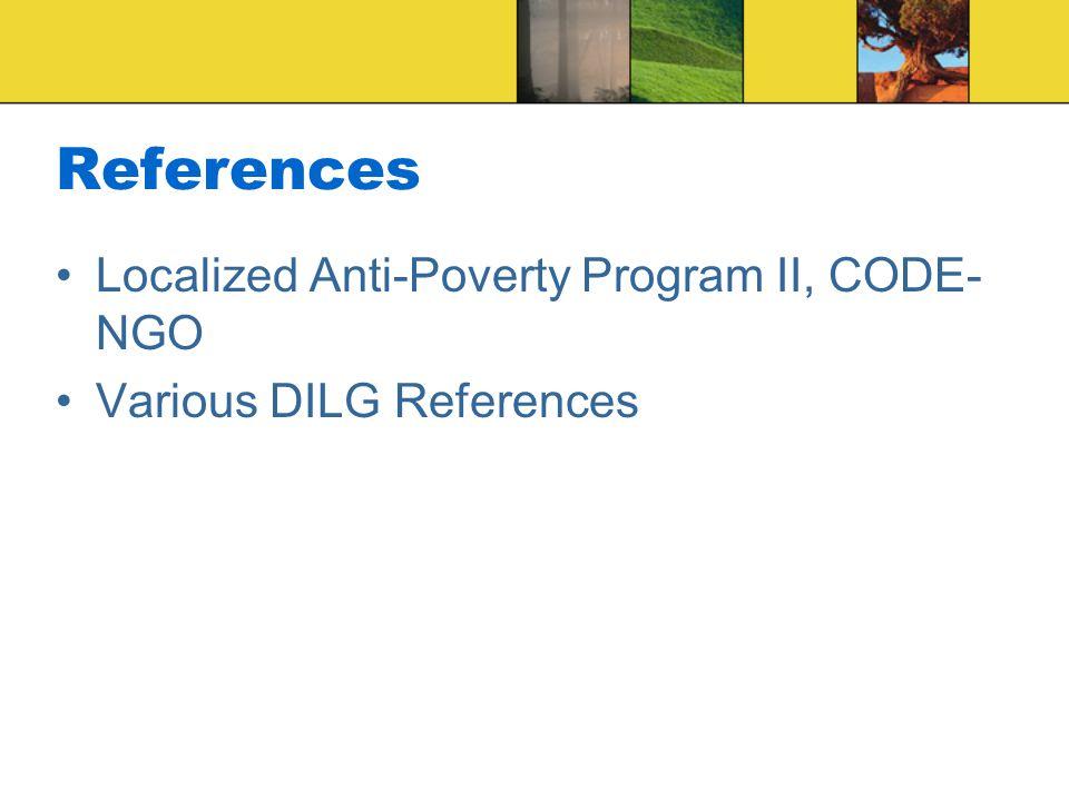 References Localized Anti-Poverty Program II, CODE- NGO Various DILG References