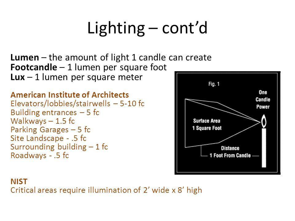 Lighting – contd Lumen – the amount of light 1 candle can create Footcandle – 1 lumen per square foot Lux – 1 lumen per square meter American Institut