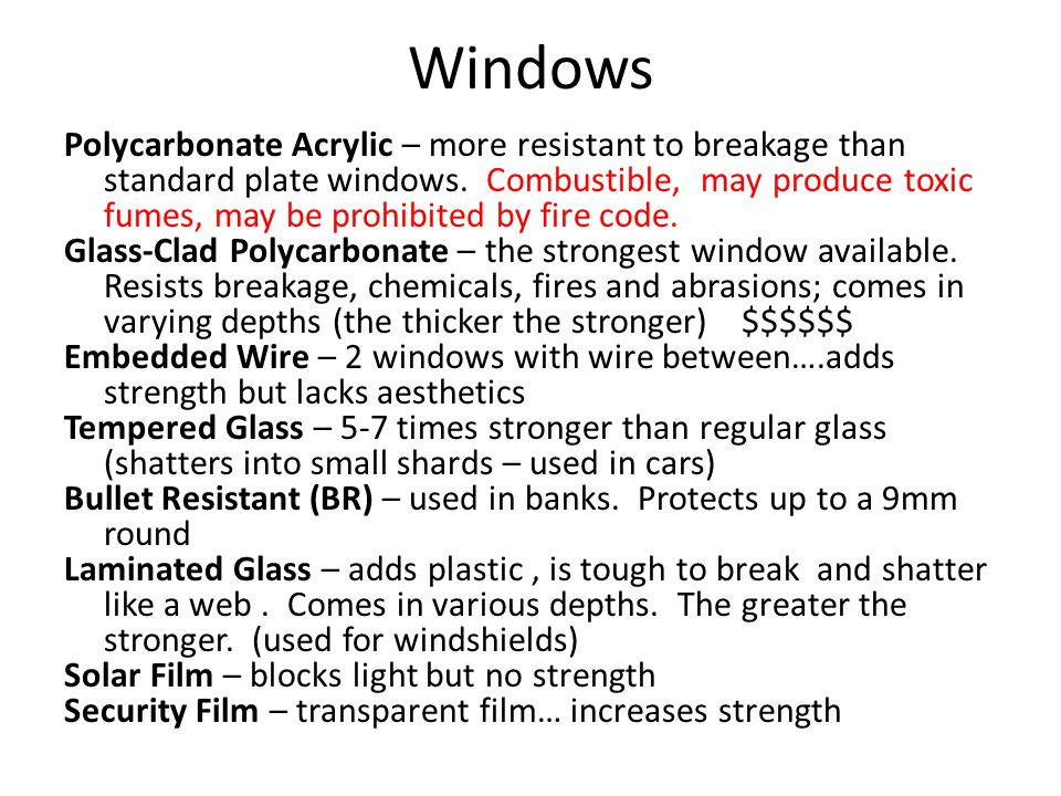 Windows Polycarbonate Acrylic – more resistant to breakage than standard plate windows. Combustible, may produce toxic fumes, may be prohibited by fir