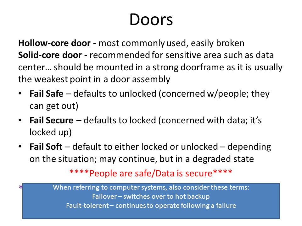 Doors Hollow-core door - most commonly used, easily broken Solid-core door - recommended for sensitive area such as data center… should be mounted in