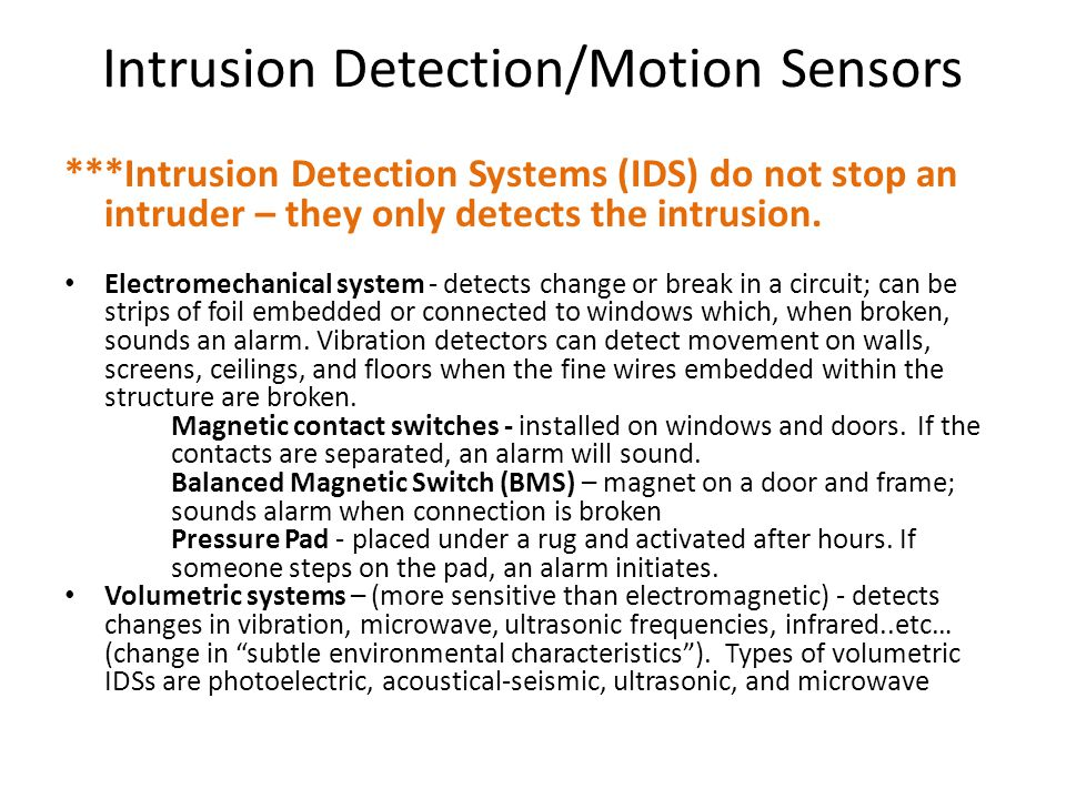 Intrusion Detection/Motion Sensors ***Intrusion Detection Systems (IDS) do not stop an intruder – they only detects the intrusion. Electromechanical s
