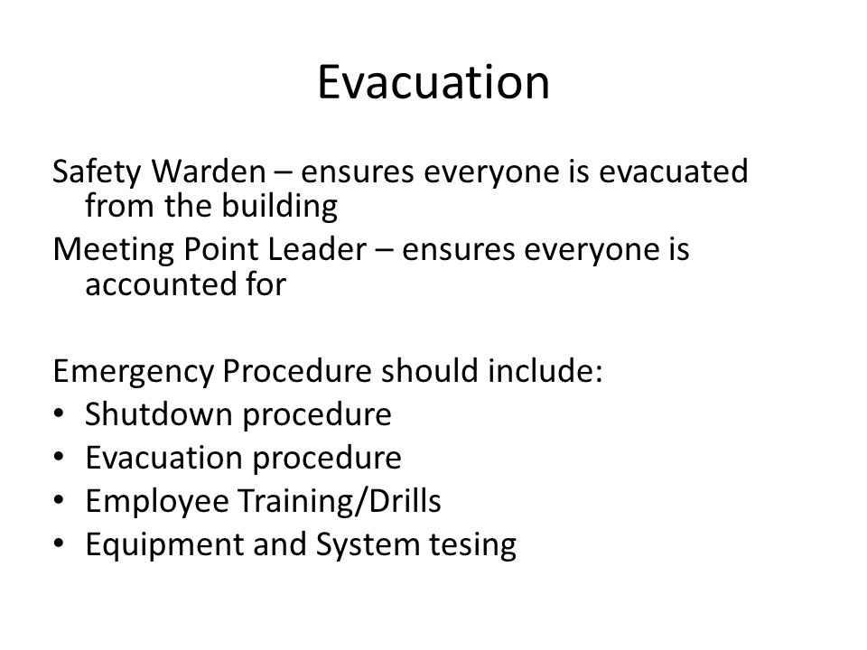 Evacuation Safety Warden – ensures everyone is evacuated from the building Meeting Point Leader – ensures everyone is accounted for Emergency Procedur