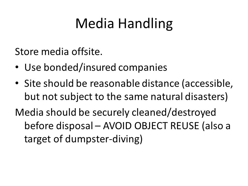 Media Handling Store media offsite. Use bonded/insured companies Site should be reasonable distance (accessible, but not subject to the same natural d