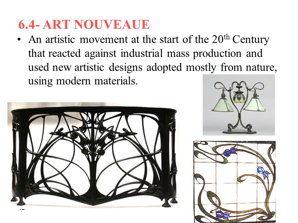 6.4- ART NOUVEAUE An artistic movement at the start of the 20 th Century that reacted against industrial mass production and used new artistic designs