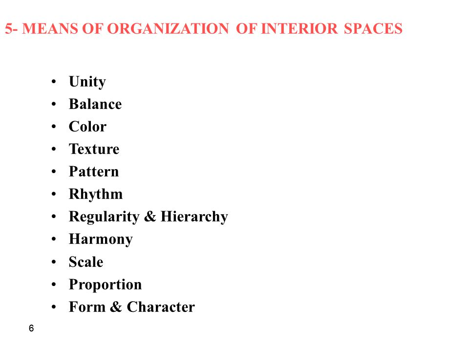 66 5- MEANS OF ORGANIZATION OF INTERIOR SPACES Unity Balance Color Texture Pattern Rhythm Regularity & Hierarchy Harmony Scale Proportion Form & Chara