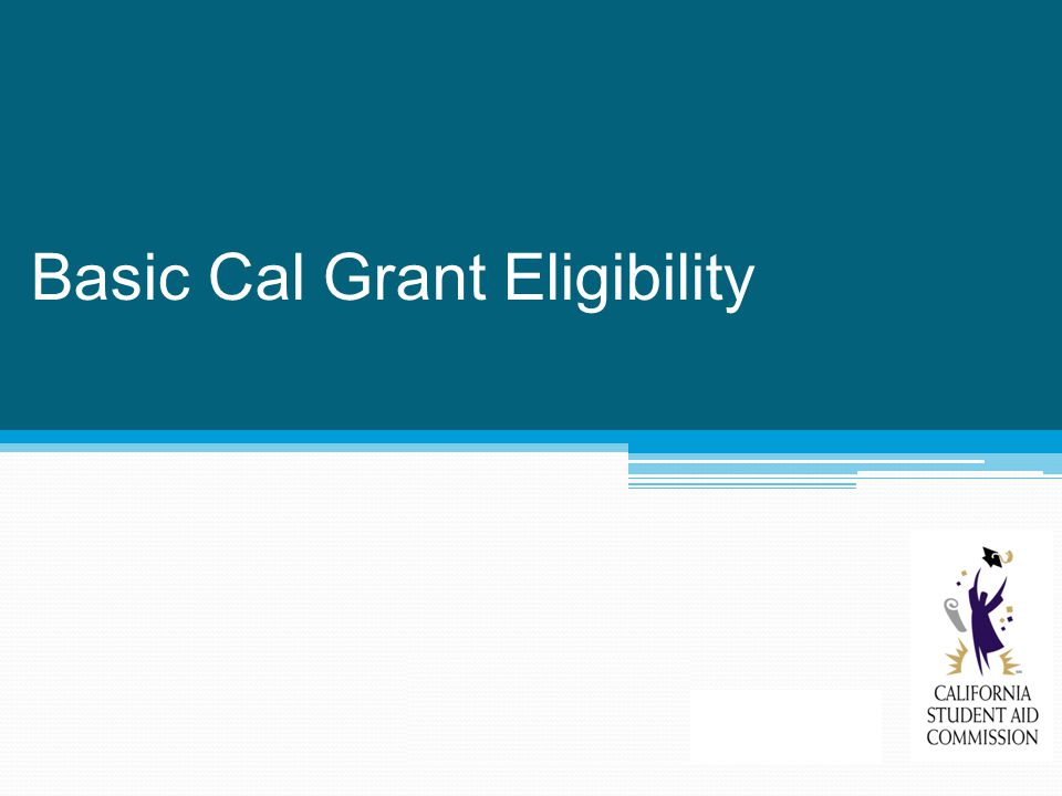 Cal Grant Renewal Eligibility Renewal participants must meet income and asset ceilings.
