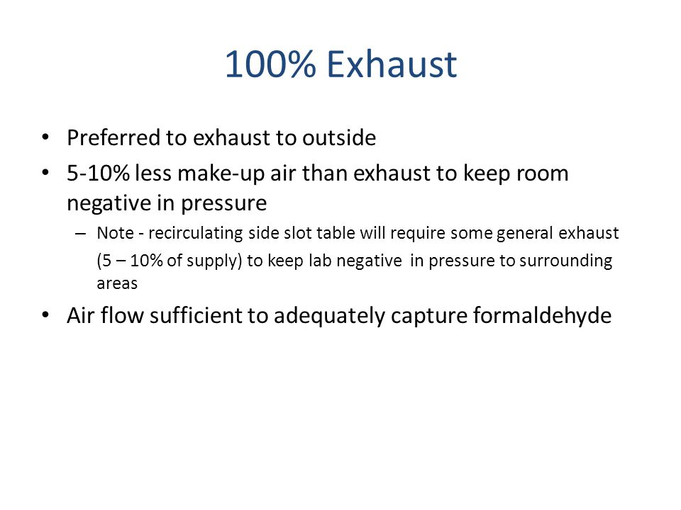 100% Exhaust Preferred to exhaust to outside 5-10% less make-up air than exhaust to keep room negative in pressure – Note - recirculating side slot ta