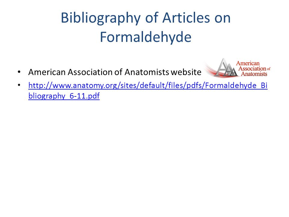 Bibliography of Articles on Formaldehyde American Association of Anatomists website http://www.anatomy.org/sites/default/files/pdfs/Formaldehyde_Bi bl