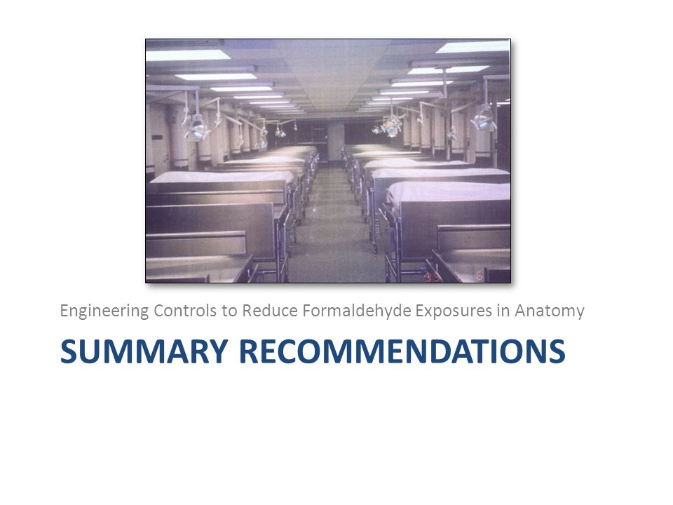 SUMMARY RECOMMENDATIONS Engineering Controls to Reduce Formaldehyde Exposures in Anatomy