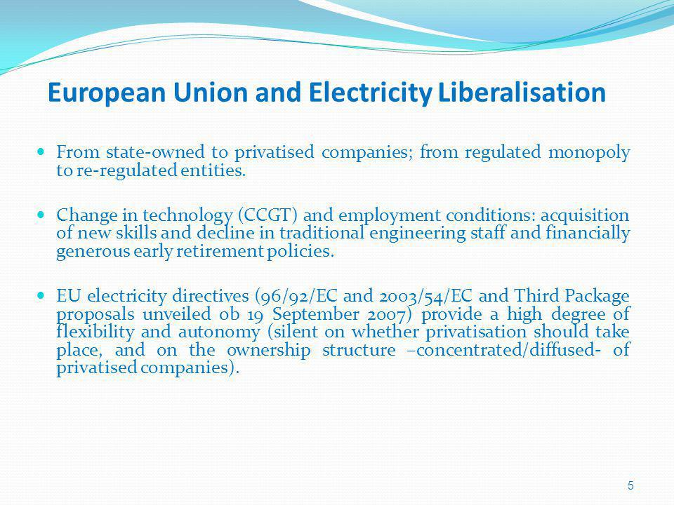 European Union and Electricity Liberalisation From state-owned to privatised companies; from regulated monopoly to re-regulated entities.